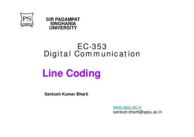 Line Coding EC-353 Digital Communication www.spsu.ac.in santosh.bharti@spsu.ac.in SIR PADAMPAT SINGHANIA UNIVERSITY Santos...