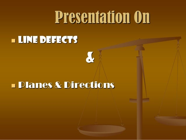 Presentation On   Line Defects                   &   Planes & Directions
