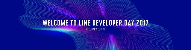 LINE DEVELOPER DAY 2017 Opening Session