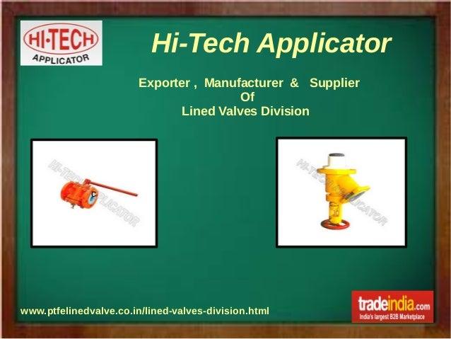Hi-Tech Applicator www.ptfelinedvalve.co.in/lined-valves-division.html Exporter , Manufacturer & Supplier Of Lined Valves ...