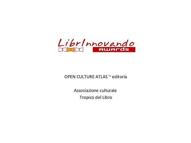 OPEN CULTURE ATLAS ~ editoria Associazione culturale Tropico del Libro