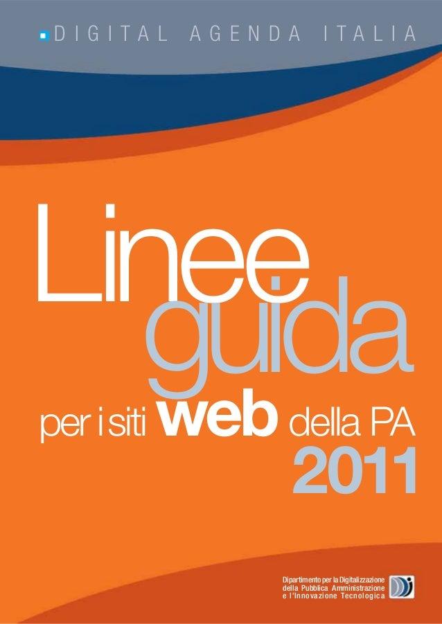 D I G I TA L  A G E N D A  I TA L I A  Linee guida web per i siti  della PA  2011  Dipartimento per la Digitalizzazione de...