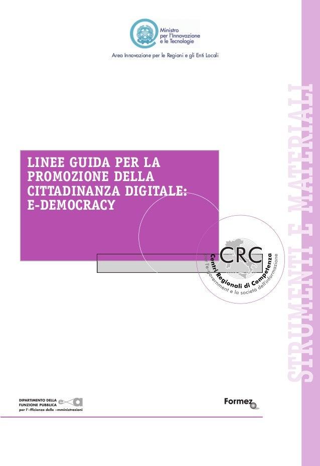 LINEE GUIDA PER LA PROMOZIONE DELLA CITTADINANZA DIGITALE: E-DEMOCRACY  STRUMENTI E MATERIALI  Area Innovazione per le Reg...
