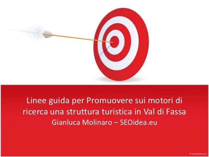 Linee guida per Promuovere sui motori diricerca una struttura turistica in Val di Fassa        Gianluca Molinaro – SEOidea...