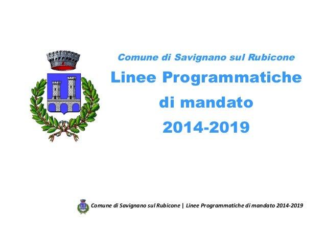 Comune di Savignano sul Rubicone Linee Programmatiche di mandato 2014-2019 Comune di Savignano sul Rubicone | Linee Progra...