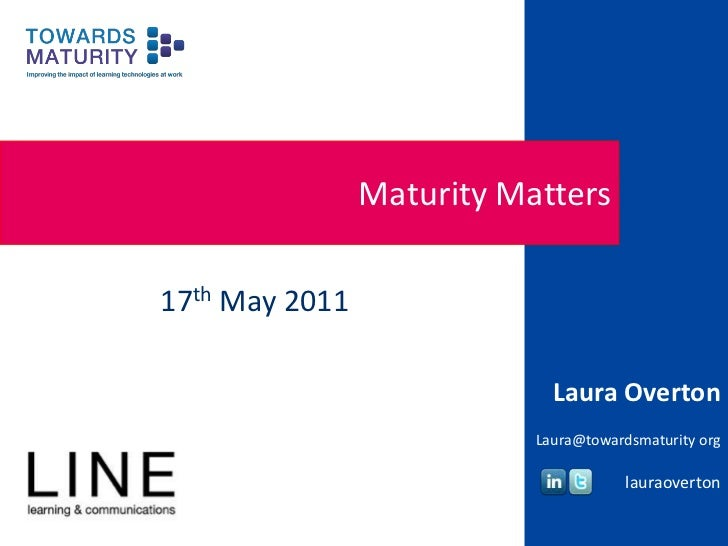 Maturity Matters<br />17th May 2011<br />Laura Overton<br />Laura@towardsmaturity org<br />lauraoverton<br />