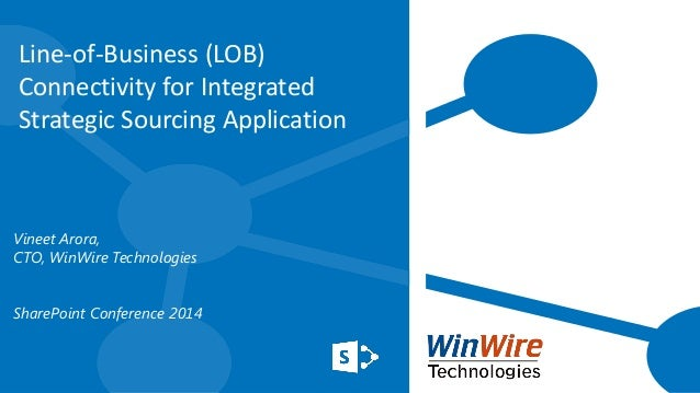 Line-of-Business (LOB) Connectivity for Integrated Strategic Sourcing Application Vineet Arora, CTO, WinWire Technologies ...