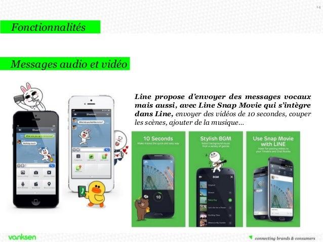 14  Fonctionnalités Messages audio et vidéo Line propose d'envoyer des messages vocaux mais aussi, avec Line Snap Movie qu...
