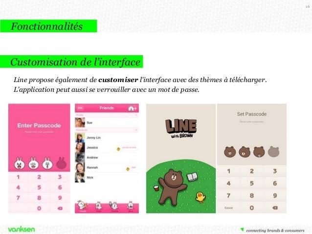 16  Fonctionnalités Customisation de l'interface Line propose également de customiser l'interface avec des thèmes à téléch...