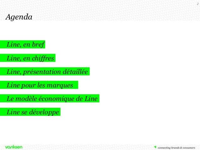 2  Agenda  Line, en bref Line, en chiffres Line, présentation détaillée Line pour les marques Le modèle économique de Line...