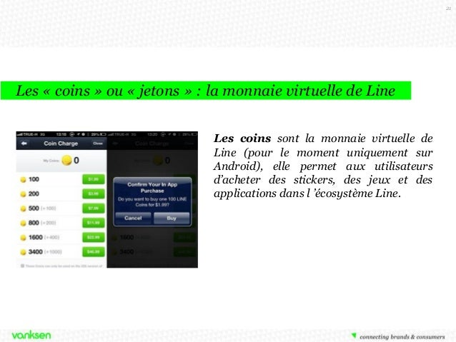 21  Les « coins » ou « jetons » : la monnaie virtuelle de Line Les coins sont la monnaie virtuelle de Line (pour le moment...