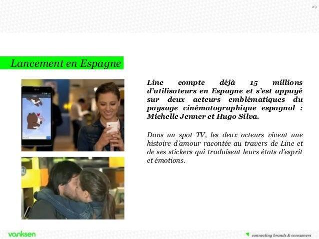 29  Lancement en Espagne Line compte déjà 15 millions d'utilisateurs en Espagne et s'est appuyé sur deux acteurs emblémati...