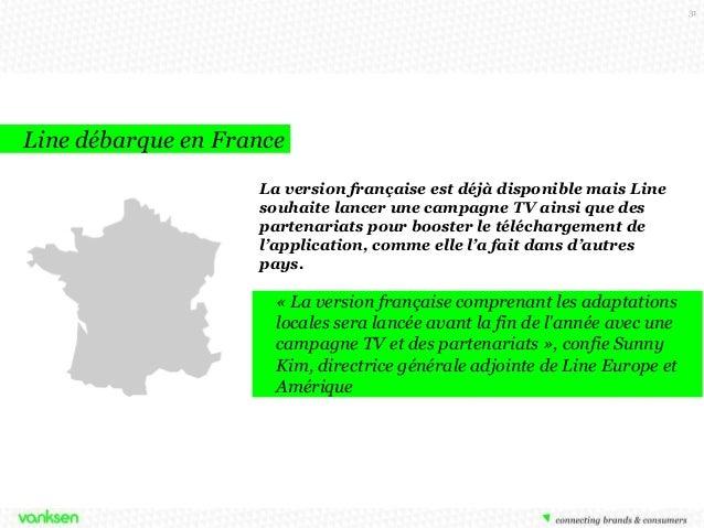 31  Line débarque en France La version française est déjà disponible mais Line souhaite lancer une campagne TV ainsi que d...