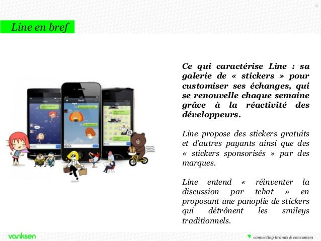6  Line en bref  Ce qui caractérise Line : sa galerie de « stickers » pour customiser ses échanges, qui se renouvelle chaq...