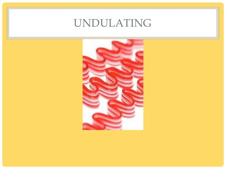 UNDULATING