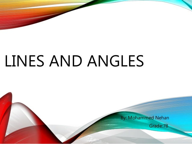 LINES AND ANGLES By: Mohammed Nehan Grade:7B