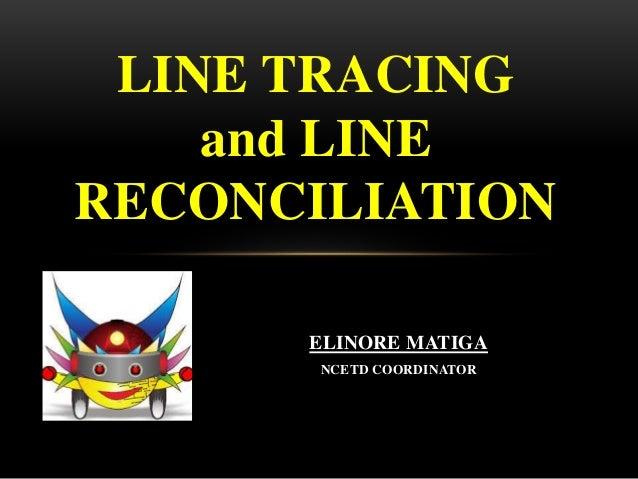 ELINORE MATIGA NCETD COORDINATOR LINE TRACING and LINE RECONCILIATION