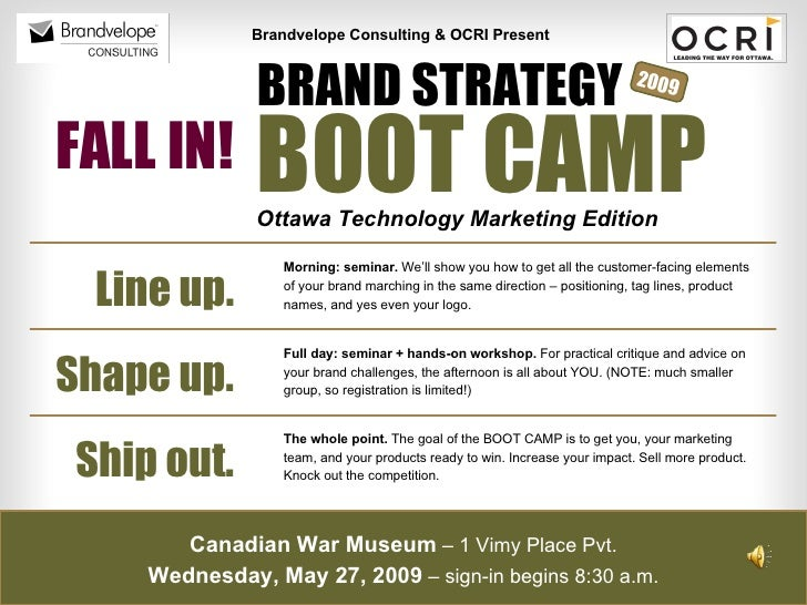 BOOT CAMP BRAND STRATEGY Brandvelope Consulting & OCRI Present Ottawa Technology Marketing Edition Shape up. Ship out. Lin...