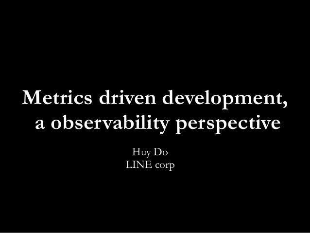 Metrics driven development, a observability perspective Huy Do LINE corp