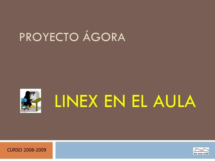 PROYECTO ÁGORA LINEX EN EL AULA CURSO 2008-2009