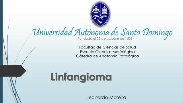 Universidad Autónoma de Santo Domingo  Fundada el 28 de octubre de 1538  Facultad de Ciencias de Salud  Escuela Ciencias M...