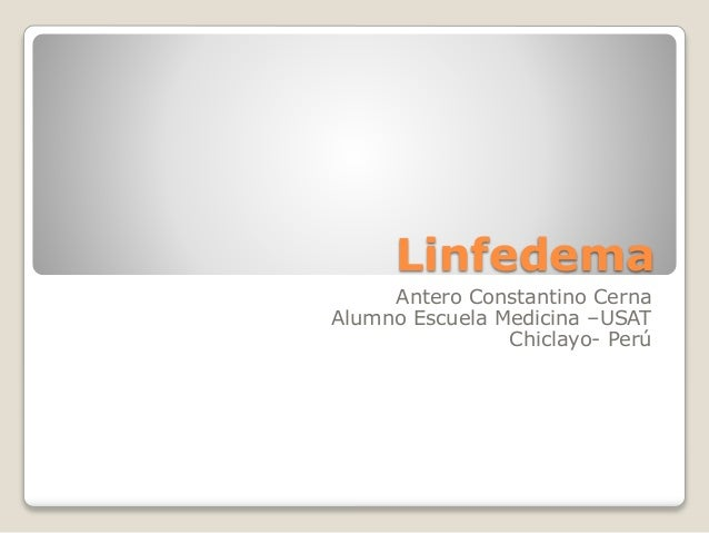 Linfedema Antero Constantino Cerna Alumno Escuela Medicina –USAT Chiclayo- Perú