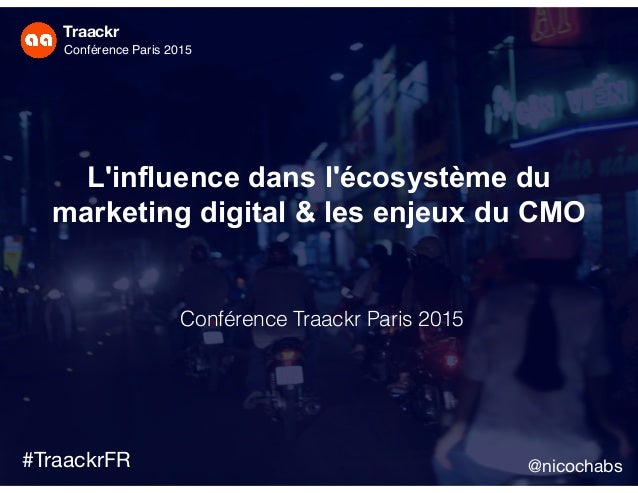Traackr Influencer Marketing Traackr Conférence Paris 2015 #TraackrFR L'influence dans l'écosystème du marketing digital & ...
