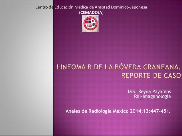 Dra. Reyna Payamps RIII-Imagenologia Anales de Radiología México 2014;13:447-451. Centro de Educación Medica de Amistad Do...