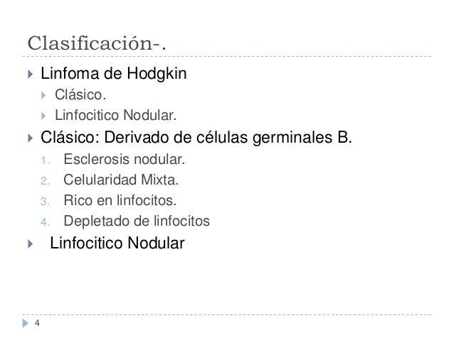 Clasificación-. Linfoma de Hodgkin    Clásico. Linfocitico Nodular.     Clásico: Derivado de células germinales B.    ...