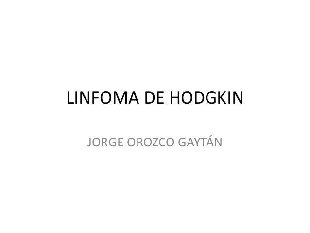 LINFOMA DE HODGKIN JORGE OROZCO GAYTÁN