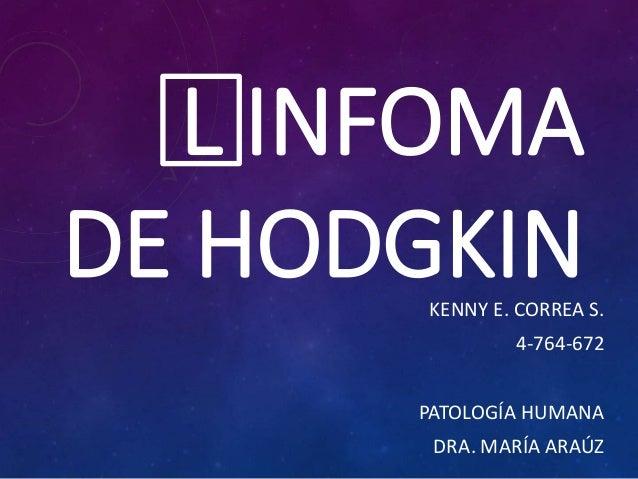 L INFOMA DE HODGKINKENNY E. CORREA S. 4-764-672 PATOLOGÍA HUMANA DRA. MARÍA ARAÚZ
