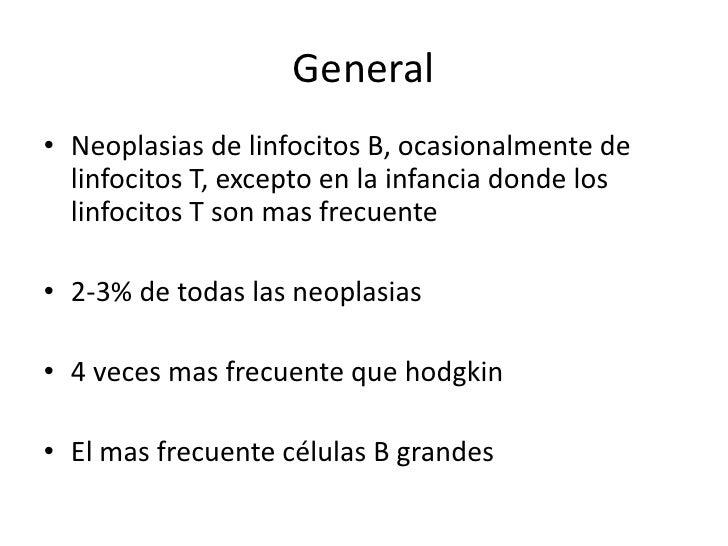 General• Neoplasias de linfocitos B, ocasionalmente de  linfocitos T, excepto en la infancia donde los  linfocitos T son m...