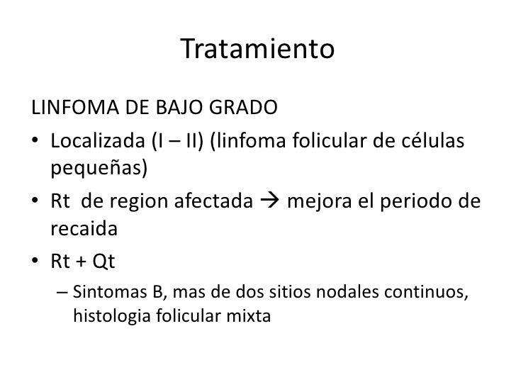 TratamientoLINFOMA DE BAJO GRADO avanzado• Asintomaticos  Sin tratamiento• Sintomaticos  monoQt, Qt+Rt o Rt total  (resp...