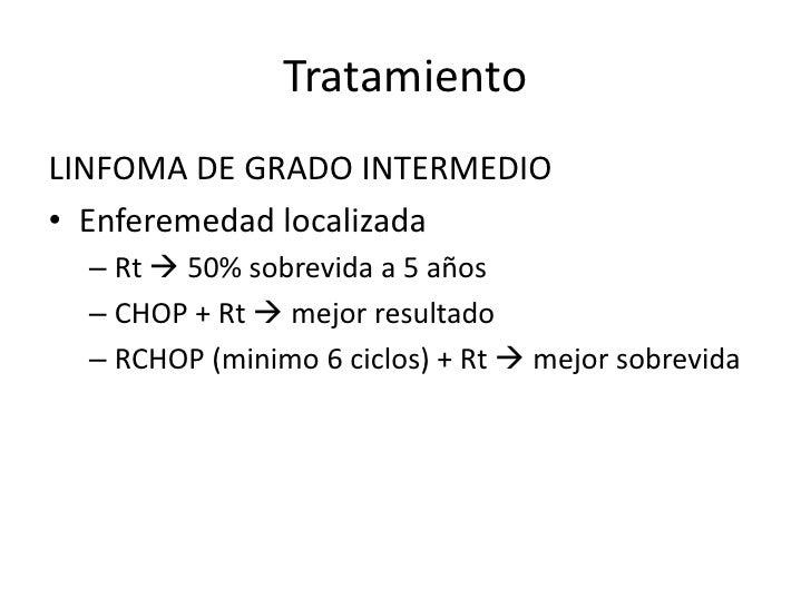 Tratamieto• Linfoma de alto grado• CHOP , metrotexato, L—asparginasa  – Libre de enfermedad 50%  – Sobrevida 50% a 5 años