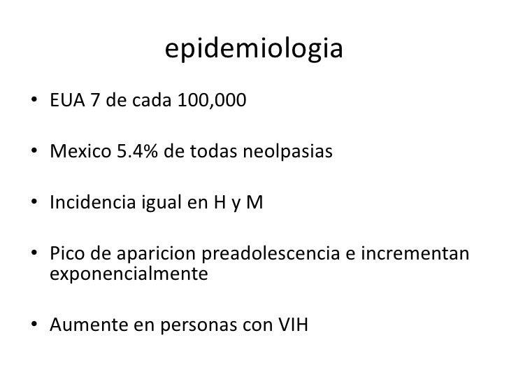 epidemiologia• EUA 7 de cada 100,000• Mexico 5.4% de todas neolpasias• Incidencia igual en H y M• Pico de aparicion preado...