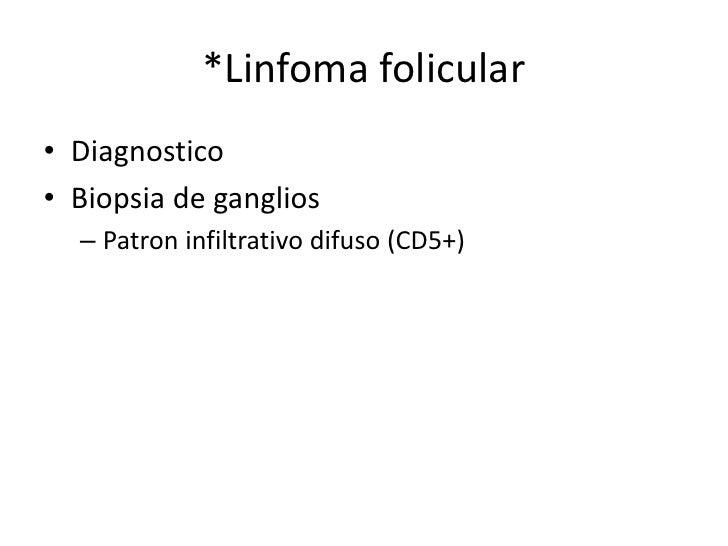 Linfoma Folicular• Tratamiento• Estadio I y II (localizada)   – Radioterapia (rituximab)  60 – 80% libres de     enfermed...