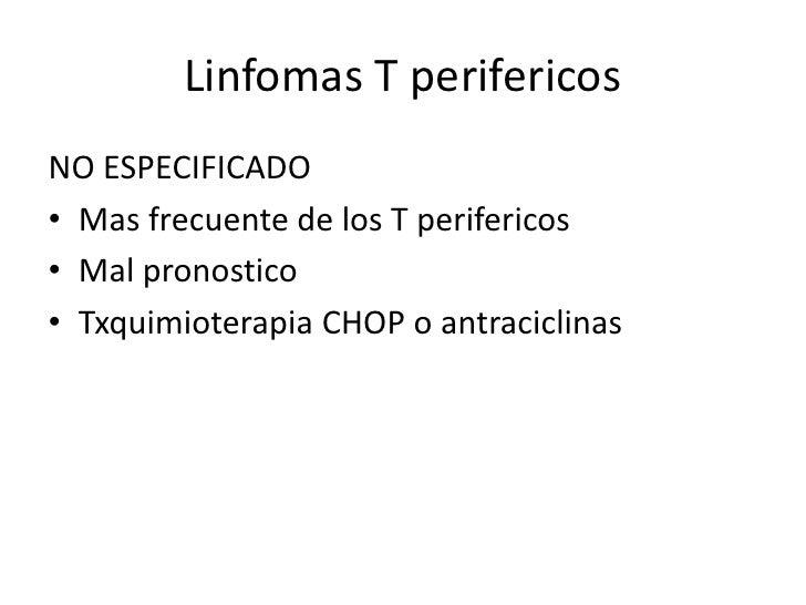 Linfomas T perifericosEXTRAGANGLIONAR DE TIPO NASAL• De origen T o NK• Muy agresiva y mal pronostico• Tx radioterapiaINTES...