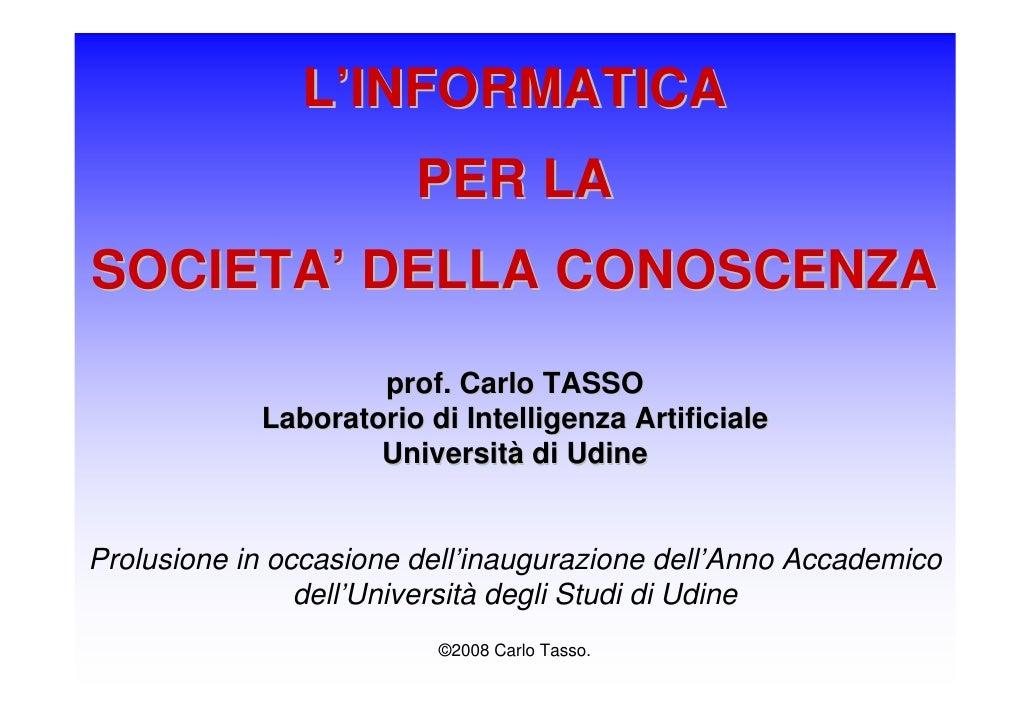 L'INFORMATICA                         PER LA SOCIETA' DELLA CONOSCENZA                     prof. Carlo TASSO             L...