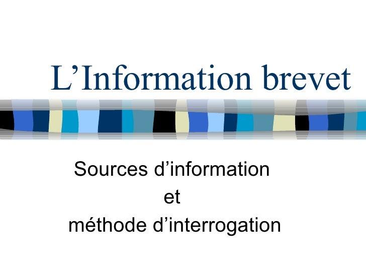 L'Information brevet Sources d'information  et  méthode d'interrogation