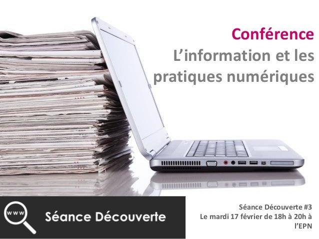 Conférence L'information et les pratiques numériques Séance Découverte #3 Le mardi 17 février de 18h à 20h à l'EPN