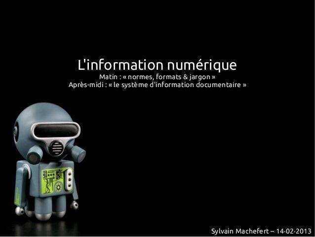 Linformation numérique        Matin: «normes, formats & jargon»Après-midi: «le système dinformation documentaire»   ...