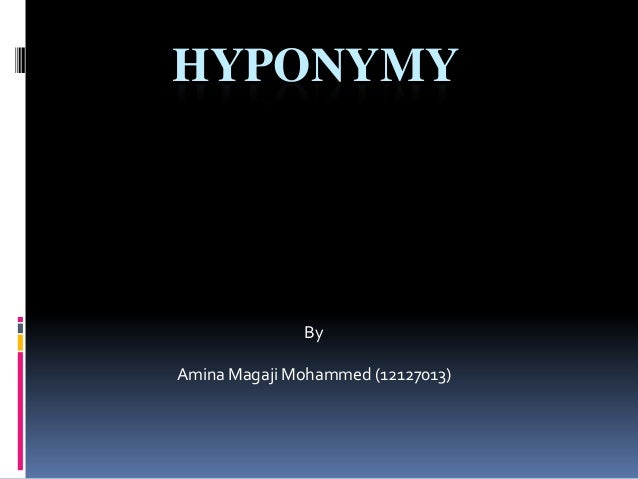 HYPONYMY By Amina Magaji Mohammed (12127013)
