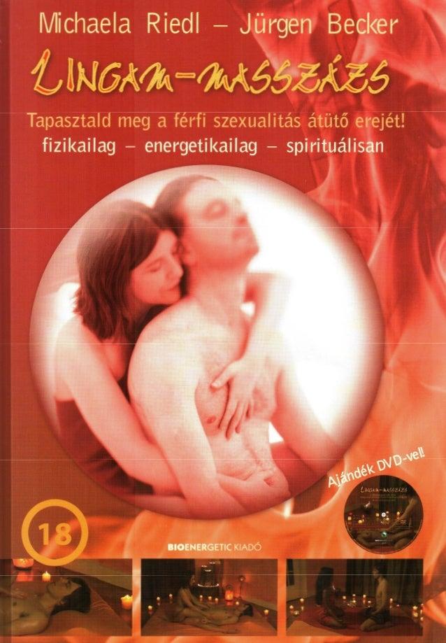 Michaela Riedl Jürgen Becker Tapasztald meg a férfi szexualitás átüt erejét! fizikailag - energetikailag - spirituálisán i...