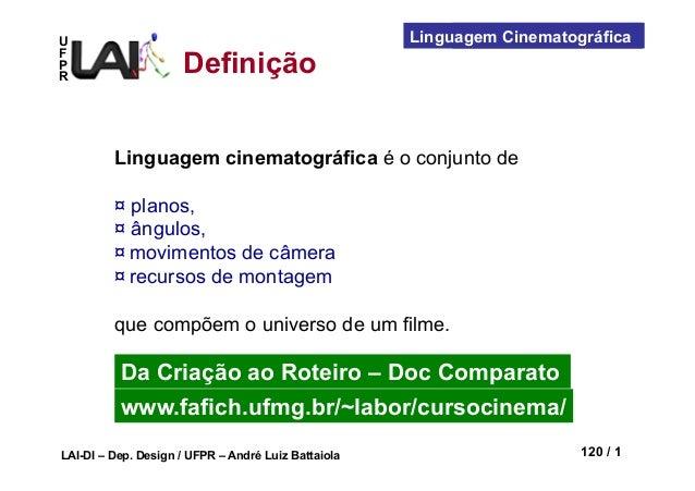 UFPRLAI-DI – Dep. Design / UFPR – André Luiz Battaiola 120 / 1Visualização CientíficaLinguagem CinematográficaDefiniçãoLin...