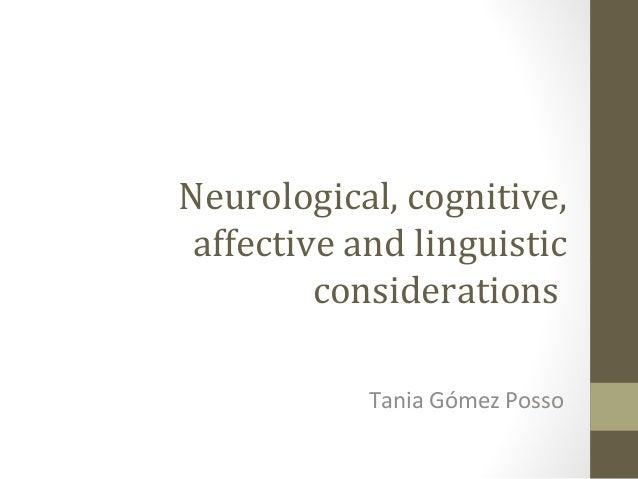 Neurological, cognitive, affective and linguistic considerations Tania Gómez Posso