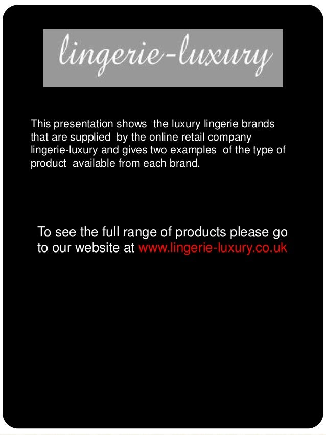 This presentation shows the luxury lingerie brands that are supplied by the online retail company lingerie-luxury and give...