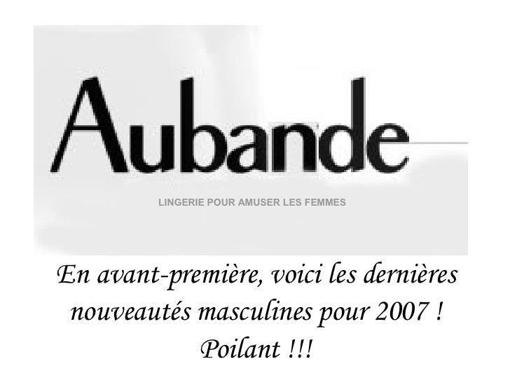 En avant-première, voici les dernières nouveautés masculines pour 2007 ! Poilant !!! LINGERIE POUR AMUSER LES FEMMES