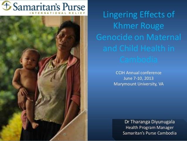 Dr Tharanga Diyunugala Health Program Manager Samaritan's Purse Cambodia Lingering Effects of Khmer Rouge Genocide on Mate...