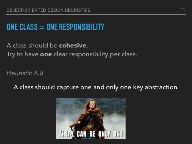 OBJECT-ORIENTED DESIGN HEURISTICS ONE CLASS = ONE RESPONSIBILITY Heuristic A.8 A class should capture one and only one key...