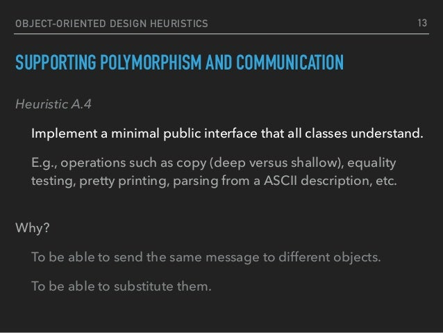 OBJECT-ORIENTED DESIGN HEURISTICS SUPPORTING POLYMORPHISM AND COMMUNICATION Heuristic A.4 Implement a minimal public inter...